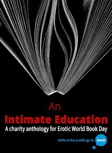 Featuring 22 erotic stories from authors across the globe, An Intimate Education spans a range of sexualities, genders and desires. The stories show the diversity of erotica, taking in romantic sex, kinky sex, paranormal sex and a lot more besides. All stories show that safe can be sexy.  Created to celebrate the first ever Erotic World Book Day (#EWBD), all profits from An Intimate Education will go to sexual health and well being charity, Brook.